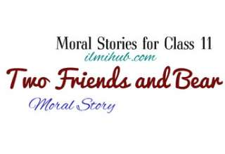 The Bear and the Two friends Story, Two friends and the Bear Moral Story, Two friends and a Bear Story for Class 11
