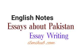 Essays on Pakistan, Essays about Pakistan, Essays about Pakistan in English