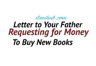 Letter to Father for money, informal letter to father, Sample Letter to Father Asking For Money to Buy New Books