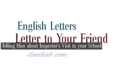 Letter to your friend telling him about the inspection of your school, Letter to Your friend Example, Letter to your friend describing him the Inspector's visit to your school