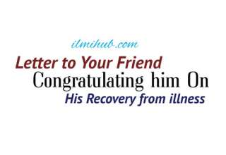 A letter to friend who has just recovered from illness, letter to a friend who is recoverying from illness, letter to your friend sample
