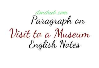 a visit to a Museum paragraph, A visit to a historical place paragraph, paragraph on a visit to a museum in english