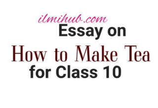 how to make tea essay in english, Essay on how to make tea for class 10, How to make tea essay for 10th Class