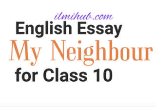 My Neighbour Essay in English, Essay on My Neighbour for Class 10, My Neighbour Essay for 10th Class