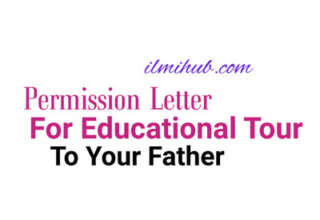 Permission Letter to Father, Letter to Your Father for Permission to Go on Educational Tour, Letter to Father Seeking Permission to go on educational tour