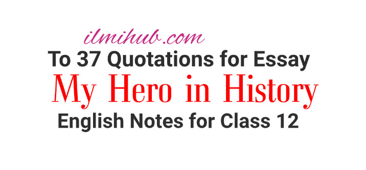 Quotations for My Hero in History Essay, My Favourite Personality Essay Quotations, My Favourite Personality Quotes