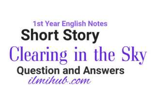 clearing in the sky questions and answers, short questions and answers clearing in the sky, 1st Year English Chapter 2 Notes, clearing in the sky story notes for class 11