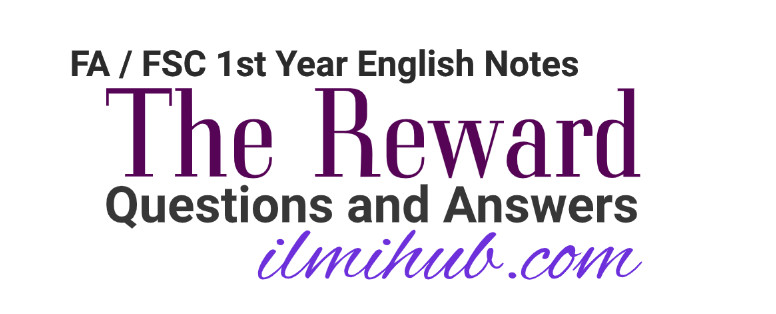 The reward questions and answers class 11, the reward question answers fsc part 1, the reward english notes for 1st year