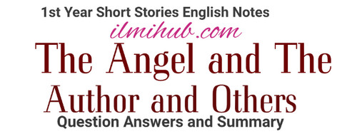 The Angel and the Author and Others English Notes, The Angel and the Author and Others questions for class 11, The Angel and the Author and Others question answers for fsc 1st year