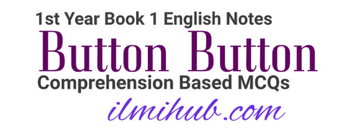button button mcqs for fsc 1st year, button button comprehension based mcqs, 1st year book 1 English Notes
