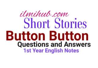 Button Button Story Questions and Answers, Button Button Story Notes for class 11, FSC First Year English Notes