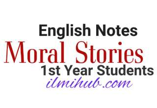 moral stories for 1st year, English Stories with Moral Lessons for class 11, Moral Stories for FSC Part 1, 1st year English Notes