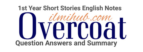 Overcoat questions for 1st year, overcoat questions answers for class 11, overcoat english notes for fsc part 1